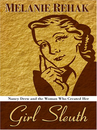 9780786283453: Girl Sleuth: Nancy Drew And the Women Who Created Her (Thorndike Press Large Print Nonfiction Series)