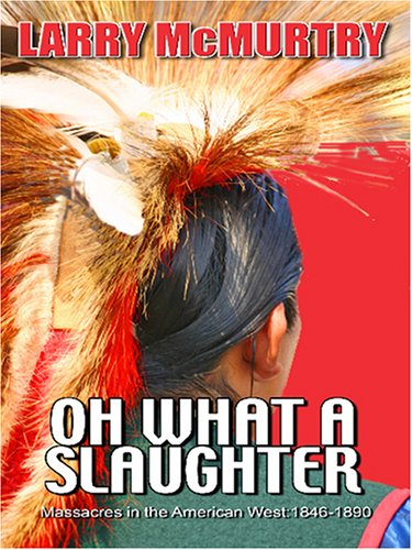 9780786283781: Oh What a Slaughter: Massacres in the American West: 1846-1890