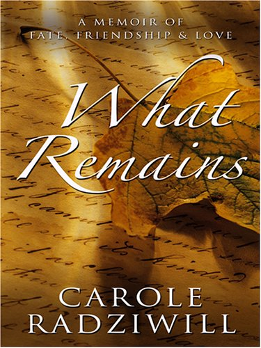9780786283835: What Remains: A Memoir of Fate, Friendship, and Love