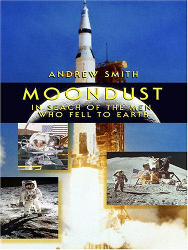 9780786285303: Moondust: In Search of the Men Who Fell to Earth (Thorndike Biography)