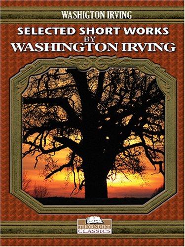 Selected Short Works by Washington Irving: Washington Irving