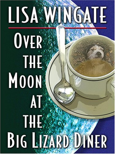 Over the Moon at the Big Lizard Diner (Texas Hill Country Series #3): Lisa Wingate