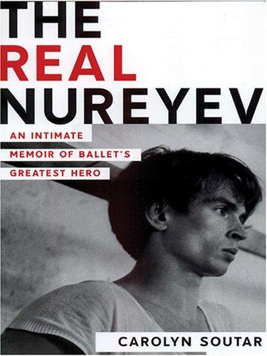 9780786285730: The Real Nureyev: An Intimate Memoir of Ballet's Greatest Hero