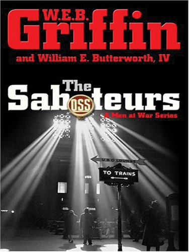 The Saboteurs (A Men at War Novel) (0786286318) by W. E. B. Griffin; W. E. Butterworth