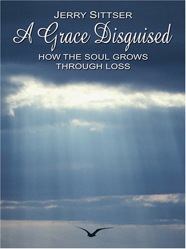 9780786286645: A Grace Disguised: How the Soul Grows Through Loss