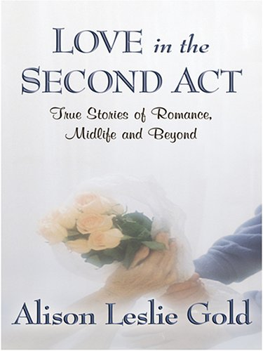 9780786286898: Love in the Second Act: True Stories of Romance, Midlife and Beyond