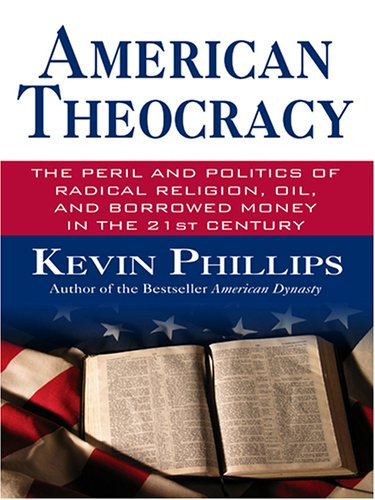 9780786286935: American Theocracy: The Peril and Politics of Radical Religion, Oil and Borrowed Money in the 21st Century