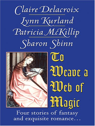 To Weave a Web of Magic (0786286997) by Lynn Kurland; Patricia A. McKillip; Sharon Shinn