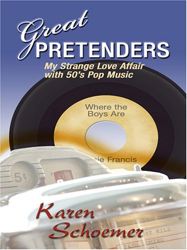 9780786287123: Great Pretenders: My Strange Love Affair With '50s Pop Music