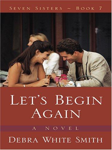 Let's Begin Again (Seven Sisters, Book 7): Smith, Debra White