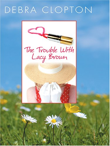 9780786287550: The Trouble with Lacy Brown (Mule Hollow Matchmakers, Book 1)