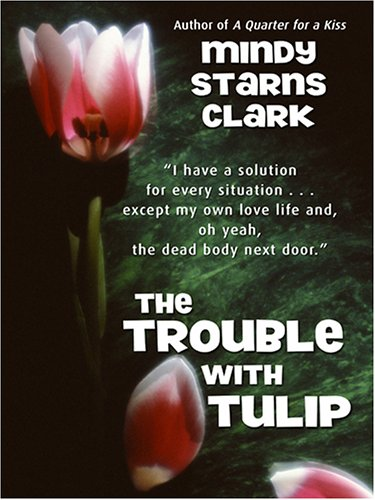 9780786287703: The Trouble with Tulip (Smart Chick Mystery Series #1)