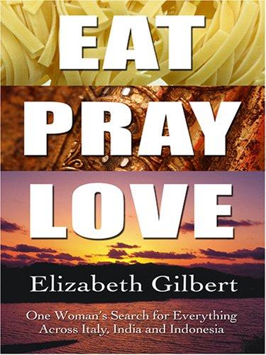 Eat, Pray, Love: One Woman's Search for: Gilbert, Elizabeth
