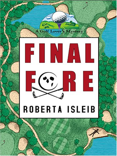 Final Fore (A Golf Lover's Mystery): Isleib, Roberta