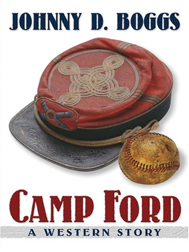 Camp Ford: A Western Story: Boggs, Johnny D.