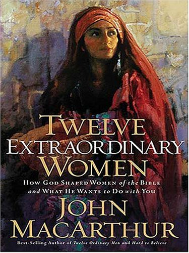 9780786288458: Twelve Extraordinary Women: How God Shaped Women of the Bible, And What He Wants to Do With You