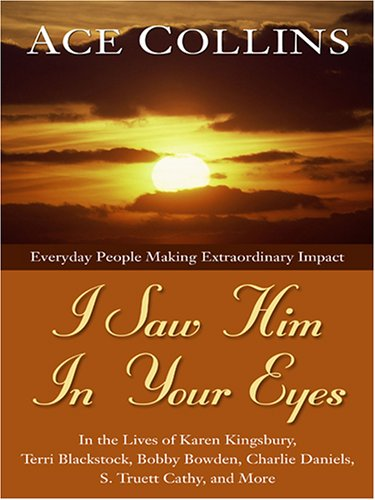 9780786288571: I Saw Him in Your Eyes: Everyday People Making Extraordinary Impact in the Lives of Karen Kingsbury, Terri Blackstock, Bobby Bowden, Charlie Daniels, S. Truett Cathy, and More
