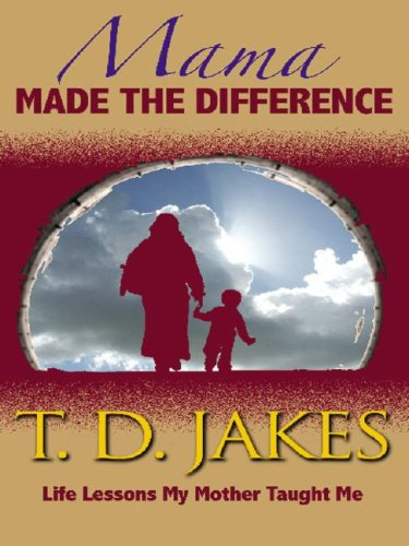 Mama Made the Difference: Life Lessons My Mother Taught Me (9780786288687) by Jakes, T. D.