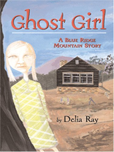 Ghost Girl: A Blue Ridge Mountain Story: Ray, Delia