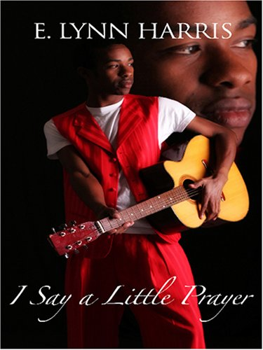 I Say a Little Prayer: E. Lynn Harris