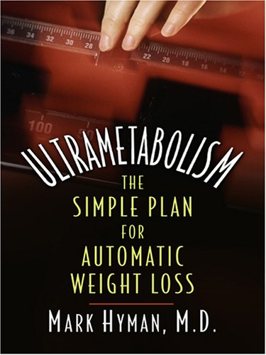 Ultrametabolism: The Simple Plan for Automatic Weight: Hyman, Mark