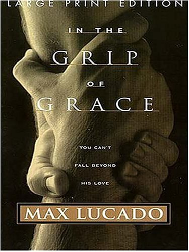 In the Grip of Grace (0786290080) by Max Lucado