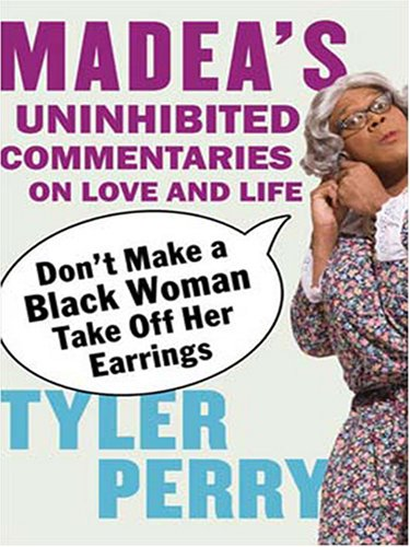 9780786291076: Don't Make a Black Woman Take Off Her Earrings: Madea's Uninhibited Commentaries on Love and Life (Thorndike African-American)