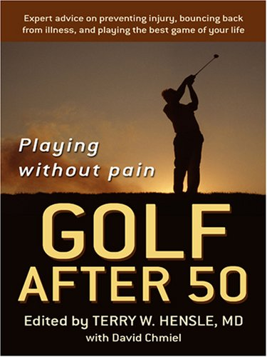 Golf After 50: Playing Without Pain: Chmiel, David