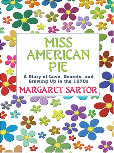 9780786291519: Miss American Pie: A Diary of Love, Secrets and Growing Up in the 1970s