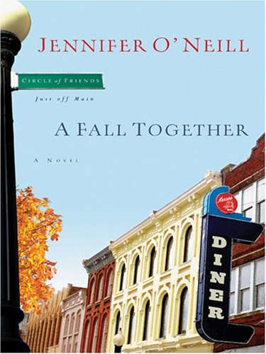 A Fall Together: Circle of Friends-just Off Main: O'Neill, Jennifer