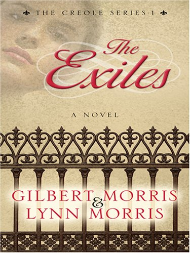The Exiles: Chantel (The Creoles Series #1): Gilbert Morris, Lynn Morris