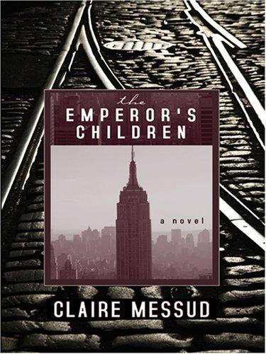 The Emperor's Children: Messud, Claire