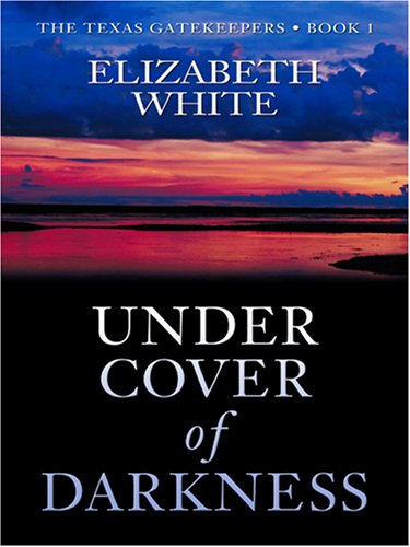 Under Cover of Darkness (The Texas Gatekeepers #1) (Steeple Hill Love Inspired Suspense #2): White,...