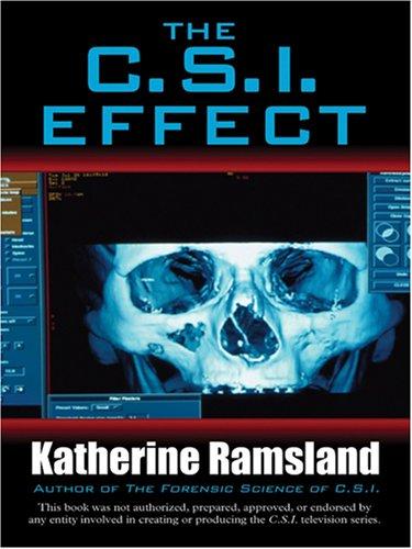 The C. S. I. Effect (Thorndike Crime: Ramsland, Katherine