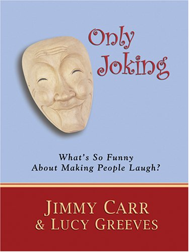 Only Joking: What's So Funny About Making: Carr, Jimmy, Greeves,