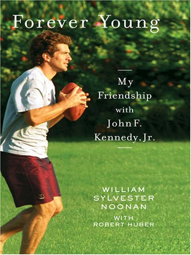 9780786293636: Forever Young: My Friendship With John F. Kennedy, Jr.