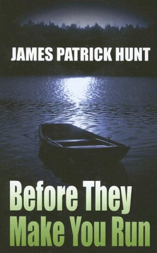 Before They Make You Run: Hunt, James Patrick