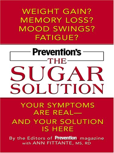 9780786293865: Prevention's the Sugar Solution: Your Symptoms Are Real -- and Your Solution Is Here