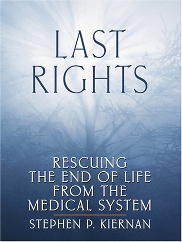 9780786294558: Last Rights: Rescuing the End of Life from the Medical System