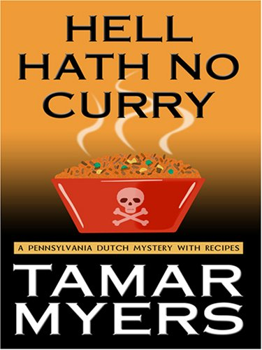 Hell Hath No Curry: A Pennsylvania Dutch Mystery With Recipes (9780786294770) by Myers, Tamar