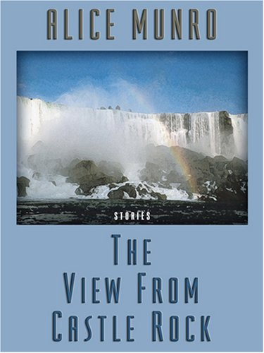 The View from Castle Rock: Stories (0786294965) by Alice Munro