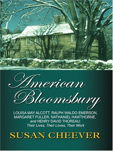 9780786295210: American Bloomsbury: Louisa May Alcott, Ralph Waldo Emerson, Margaret Fuller, Nathaniel Hawthorne and Henry David Thoreau: Their Lives, Their Loves. Press Large Print Nonfiction Series