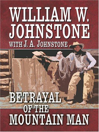 Betrayal of the Mountain Man: Johnstone, William W.,