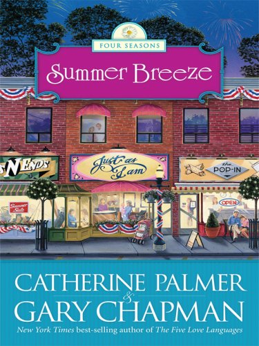 Summer Breeze: Four Seasons: Book 2 (Thorndike Christian Fiction) (0786296151) by Palmer, Catherine; Chapman, Gary