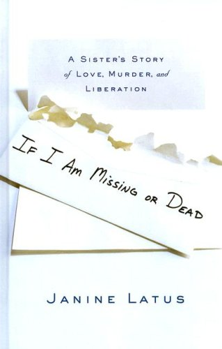 9780786296606: If I Am Missing or Dead: A Sister's Story of Love, Murder and Liberation (Thorndike Press Large Print Basic Series)