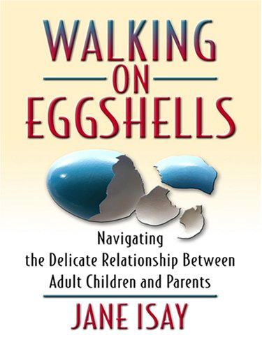 9780786296637: Walking on Eggshells: Navigating the Delicate Relationship Between Adult Children and Their Parents (Thorndike Large Print Health, Home and Learning)