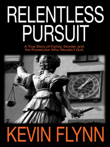9780786297351: Relentless Pursuit: A True Story of Family, Murder, and the Prosecutor Who Wouldn't Quit (Thorndike Large Print Crime Scene)