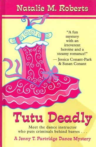 9780786298174: Tutu Deadly (Jenny T. Partridge Dance Mysteries, No. 1)