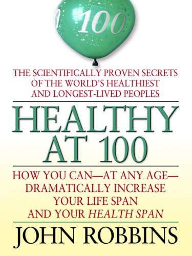 9780786299003: Healthy at 100: The Scientifically Proven Secrets of the World's Healthiest and Longest-Lived Peoples (Thorndike Health, Home & Learning)