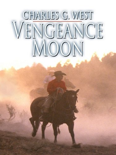 Vengeance Moon (Thorndike Large Print Western Series) (9780786299560) by Charles G. West